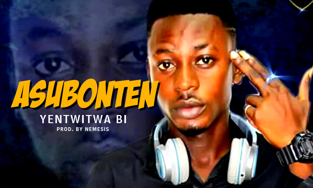 NEW MUSIC: Asubonten drops Yentwitwa Bi