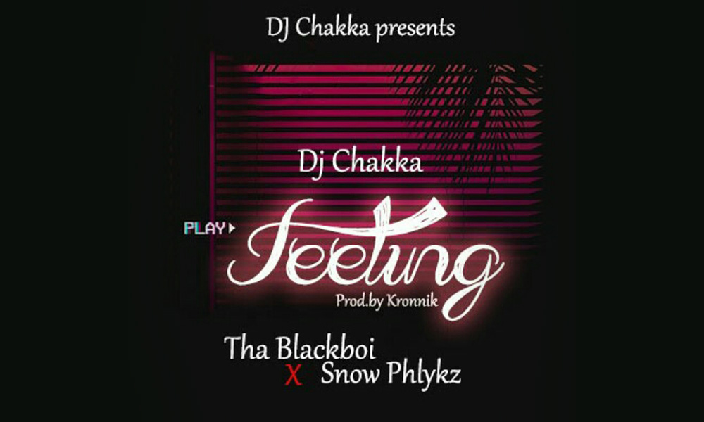 NEW MUSIC: DJ Chakka presents Blackboi x Snowphlkyz - Feeling