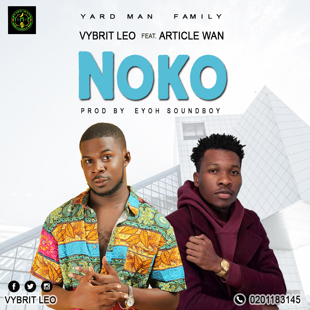 Vybrit Leo ft Article Wan - Noko (Prod.by Eyoh Soundboy)